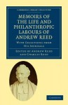 Memoirs of the Life and Philanthropic Labours of Andrew Reed, D.D. - Andrew Reed, Charles Reed