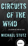 Circuits of the Wind: A Legend of the Net Age (Volume 1) - Michael Stutz