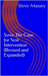 Syria: The Case for Non Intervention (Revised and Expanded) - Steve Massey