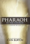 Pharaoh in the Church: Prepare for a Dramatic Escape Into the Cloud of Glory - John Burton