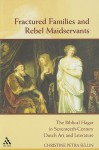Fractured Families and Rebel Maidservants: The Biblical Hagar in Seventeenth-Century Dutch Art and Literature - Christine Petra Sellin