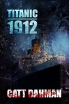 Titanic 1912: A Lovecraft Mythos Novel - Catt Dahman