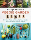 Niki Jabbour's Veggie Garden Remix: 224 New Plants to Shake Up Your Garden and Add Variety, Flavor, and Fun - Niki Jabbour