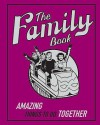The Family Book: Amazing Things To Do Together - Complete Editions