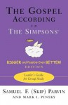 The Gospel According to the Simpsons, Bigger and Possibly Even Better! Edition: Leader's Guide for Group Study - Samuel F. Parvin, Mark I. Pinsky