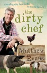 The Dirty Chef: From Big City Food Critic to Foodie Farmer - Matthew Evans