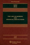 The Law of Banking and Financial Institutions - Richard Scott Carnell, Jonathan R. Macey, Geoffrey P. Miller