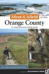 Afoot and Afield: Orange County: A Comprehensive Hiking Guide - Jerry Schad, David Money Harris