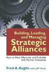 Building, Leading, and Managing Strategic Alliances: How to Work Effectively and Profitably with Partner Companies - Fred A. Kuglin, Jeff Hook