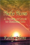 Haiku Haven: A Volume of Poems to Celebrate Life - Kathy Adams