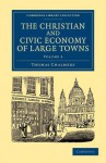 The Christian and Civic Economy of Large Towns: Volume 3 - Thomas Chalmers