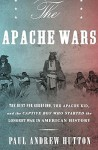 The Apache Wars: The Hunt for Geronimo, the Apache Kid, and the Captive Boy Who Started the Longest War in American History by Paul Andrew Hutton (2016-05-03) - Paul Andrew Hutton