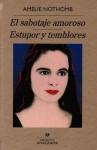 El sabotaje amoroso / Estupor y temblores - Amélie Nothomb