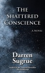 The Shattered Conscience - Darren Sugrue