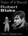 Tales of a Rascal: What I Did for Love - Robert Blake