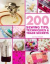 200 Sewing Tips, Techniques & Trade Secrets: An Indispensable Compendium of Technical Know-How and Troubleshooting Tips - Lorna Knight