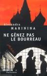 Ne Gênez Pas Le Bourreau: Roman - Alexandra Marinina, Alexandra Marinina, Galia Ackerman, Pierre Lorrain