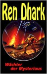 Ren Dhark, Wächter der Mysterious (Ren Dhark, Sonderband #03) - Hubert Haensel
