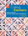 Cutting Corners: Quilts With Stitch And Trim Triangles (That Patchwork Place) - Joan Hanson