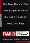 Family Blood: The True Story of Yom Kippur Murders : One Family's Greed, Love, and Rage - Marvin J. Wolf