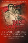 The Soviet Elite From Lenin To Gorbachev: The Central Committee And Its Members, 1917 1991 - Evan Mawdsley, Stephen White