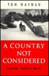 A Country Not Considered: Canada, Culture, Work - Tom Wayman