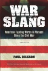 War Slang: American Fighting Words & Phrases Since the Civil War, Third Edition - Paul Dickson
