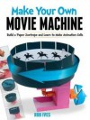 Make Your Own Movie Machine: Build a Paper Zoetrope and Learn to Make Animation Cells - Rob Ives