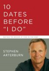 10 Dates Before I Do: Simple Dates for Finding the Love of Your Life - Stephen Arterburn