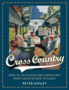 Cross Country: English Buildings and Landscape From Countryside to Coast - Peter Ashley