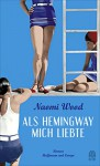 Als Hemingway mich liebte - Naomi Wood, Gerlinde Schermer-Rauwolf, Robert A. Weiß