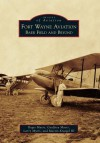 Fort Wayne Aviation: Baer Field and Beyond - Roger Myers, Geoffrey Myers, Larry Myers, Martin Kraegel III