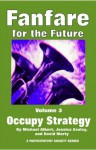 Fanfare for the Future, Volume 3: Occupy Strategy - Jessica Azulay, Michael Albert, David Marty
