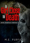 A Girl Close to Death (Miki Radicci Book 6/Tenebrous Chronicles) - M.E. Purfield
