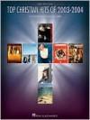 Top Christian Hits of 2003-2004: 21 Contemporary Christian Songs - Hal Leonard Publishing Company