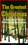The Greatest Christmas Novels, Short Stories & Poems in One Volume - Leo Tolstoy, Robert Louis Stevenson, Walter Scott, George MacDonald, Henry Wadsworth Longfellow, O. Henry, Anthony Trollope, E.T.A. Hoffmann, Henry van Dyke, Maud Montgomery Lucy Maud Montgomery, L. Frank Baum, Beatrix Potter, Clement C. Moore, Harriet Beecher Stowe, W