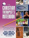 Christian Therapist's Notebook: Homework, Handouts, and Activities for Use in Christian Counseling - Phillip J. Henry, David Miller, Lori Figueroa