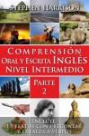 Comprensión Oral y Escrita Inglés Nivel Intermedio - Parte 2 (Spanish Edition) - Stephen Harrison