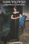 Marie Walewska: Napoleon's Great Love - Christine Sutherland