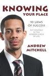 Knowing Your Place : 10 Laws Of Success Put Yourself In The Winners Circle Of Life - Andrew Mitchell