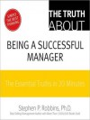 The Truth About Being a Successful Manager: The Essential Truths in 20 Minutes - Stephen P. Robbins