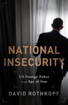 National Insecurity: US Foreign Policy Making in an Age of Fear - David Rothkopf