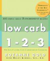 Low Carb 1-2-3: 225 Simply Great 3-Ingredient Recipes - Rozanne Gold, Helen Kimmel