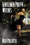 Gentlemen Prefer Witches: A Fantasy Novel by Nick Pollotta - Nick Pollotta