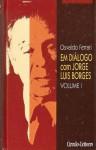 Em Diálogo Com Jorge Luis Borges: Volume I - Jorge Luis Borges, Osvaldo Ferrari