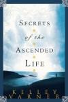 Secrets of the Ascended Life - Kelley Varner