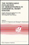 The Noninvasive Evaluation of Hemodynamics in Congenital Heart Disease: Doppler Ultrasound Applications in the Adult and Pediatric Patient with Congenital Heart Disease - James Chapman, G.R. Sutherland