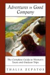 Adventures in Good Company: The Complete Guide to Women's Tours and Outdoor Trips - Thalia Zepatos