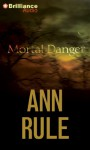 Mortal Danger: And Other True Cases (Ann Rule's Crime Files) - Ann Rule, Laural Merlington
