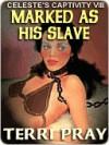 Marked As His Slave (Celeste's Captivity #8) - Terri Pray